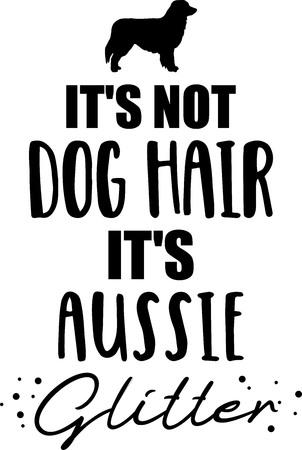 Its not dog hair, its Aussie glitter slogan Illustration