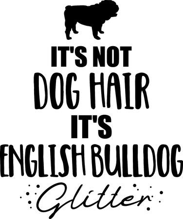 Its not dog hair, its English Bulldog glitter slogan