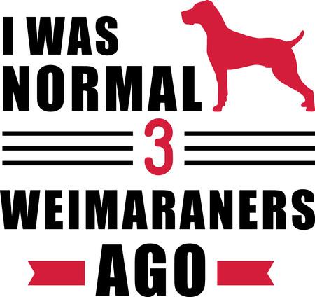 I was normal three Weimaraners ago slogan Ilustração
