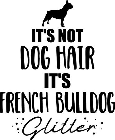 It's not dog hair, it's French Bulldog glitter slogan