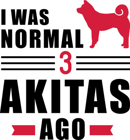 I was normal three Akitas ago slogan Ilustração
