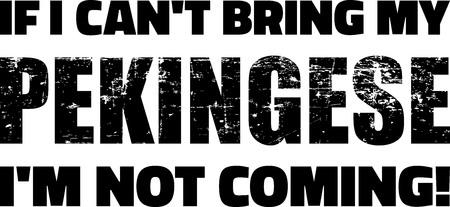 If I cant bring my Pekingese Im not coming slogan
