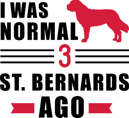 I was normal three Saint Bernards ago slogan