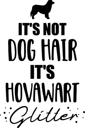 Its not dog hair, its Hovawart glitter slogan