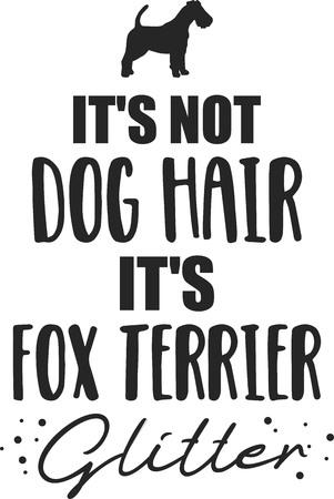 Its not dog hair, its Fox Terrier glitter slogan
