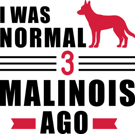I was normal three Malinois ago slogan