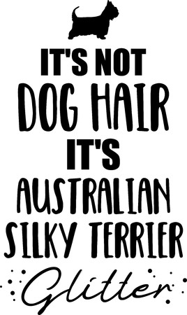 Its not dog hair, its Australian Silky Terrier glitter slogan
