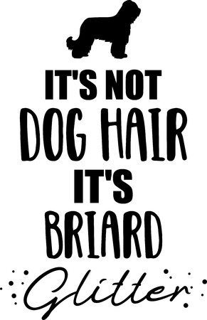 Its not dog hair, its Briard glitter slogan Illustration