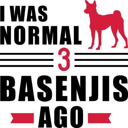 I was normal three Basenjis ago slogan