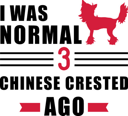 I was normal three Chinese Cresteds ago slogan