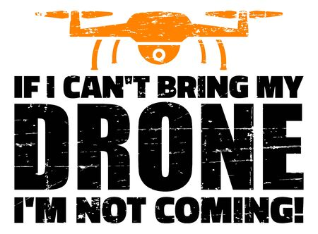 If i can not bring my drone home I am not coming
