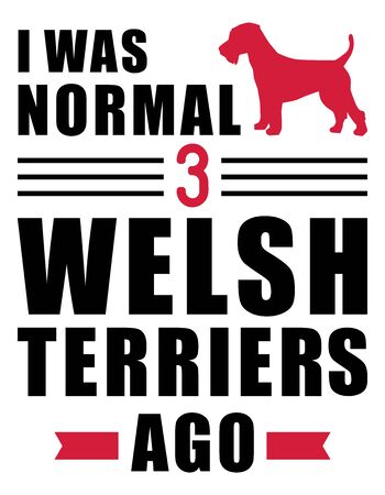 I was normal three Welsh Terriers ago slogan Ilustração