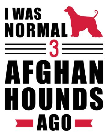 I was normal three Afghan Hounds ago slogan Ilustração