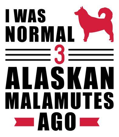 I was normal three Alaskan Malamutes ago slogan