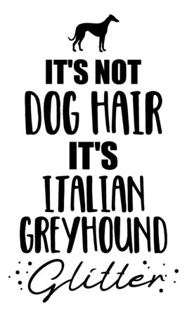 It's not dog hair, it's Italian Greyhound glitter slogan