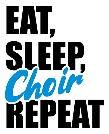 Eat sleep choir repeat slogan