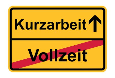 Vollzeit Kurzarbeit. German for from full-time job to short-time work during coronavirus covid-19. Place name sign.