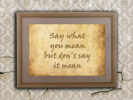 positiveness: Viejo marco de madera con el texto escrito en una vieja pared - Di lo que quieres decir