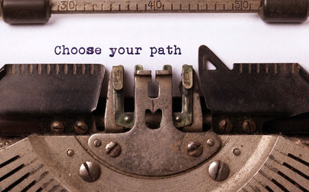 choose a path: Vintage inscription made by old typewriter, choose your path