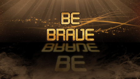 be: Gold quote with mystic background - Be brave Stock Photo