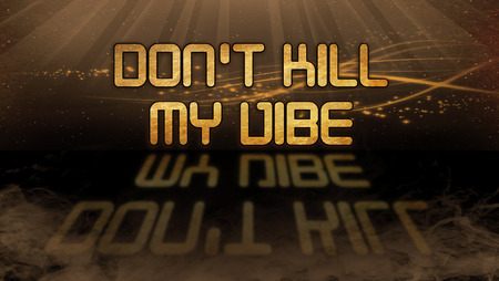 Gold quote with mystic background - Dont kill my vibe