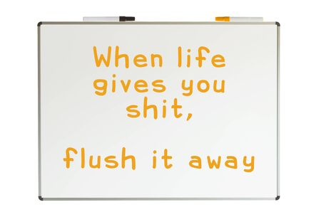 When lofe gives you shit, flush it away, written on a whiteboard, isolated