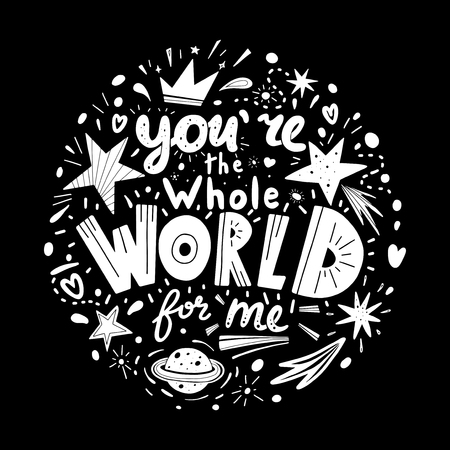 You are the whole world for me lettering. Hand drawn phrase in flat style. Black and white vector isolated illustration