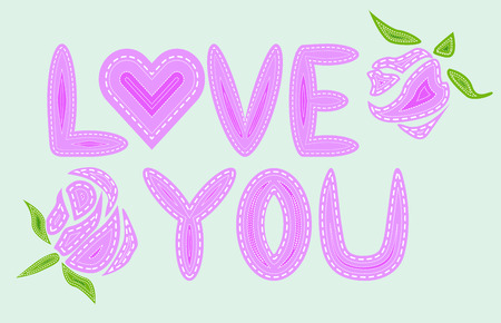 Love you. The inscription is filled with letters with imitation of sewing, lines, patches. Roses