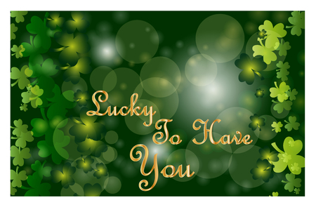 Saint Patrick's Day greeting card with sparkled green clover leaves and text. Inscription of Lucky To Have You. Ilustração