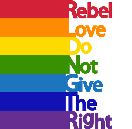 Inscription Rebel, love, do not give the right. LGBT concept, freedom and the struggle for rights