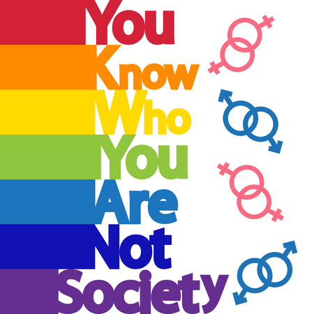 The inscription You know who you are, not society. LGBT concept, freedom and the struggle for homosexual rights