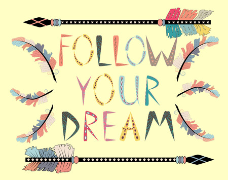 Follow your dreams. Motivational card with tribal ethnic arrow. American indian motifs.
