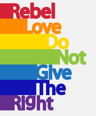 Inscription Rebel, love, do not give the right. LGBT concept, freedom and the struggle for homosexual rights.