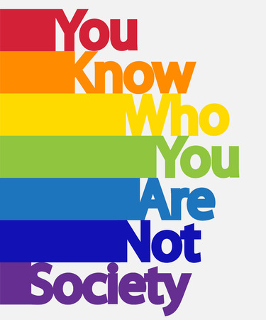 The inscription You know who you are, not society. LGBT concept, freedom and the struggle for homosexual rights.