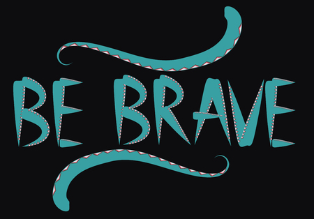 Be brave hand drawn quote about courage and braveness. motivation phrase.Boho design elements, card, prints and posters. Modern brush calligraphy.
