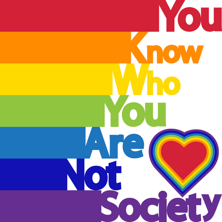 The inscription You know who you are, not society. LGBT concept, freedom and the struggle for rights