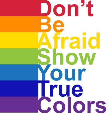 LGBT concept, motivating phrase in the colors of the rainbow. Dont be afraid to show your real color. Illustration