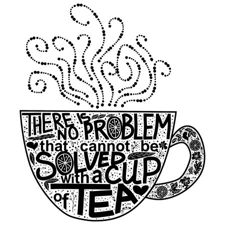 Quote There is no problem that could not be solved with a cup of tea. Lettering inscribed in the shape of a cup of tea. Tea love concept Ilustrace
