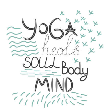 Yoga heals the body, soul, mind - inscription, quote about the yoga of life, hand lettering phrase decorated with Illustration