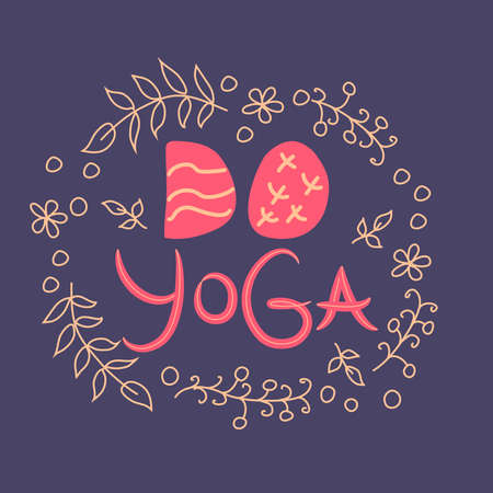 Do Yoga - inscription, quote about the yoga of life, hand lettering phrase decorated with leaves and flowers