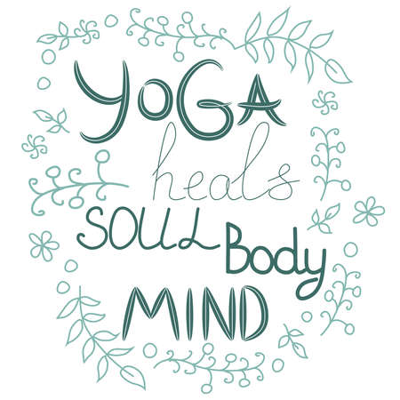 Yoga heals the body, soul, mind - inscription, quote about the yoga of life, hand lettering phrase decorated with leaves and flowers.