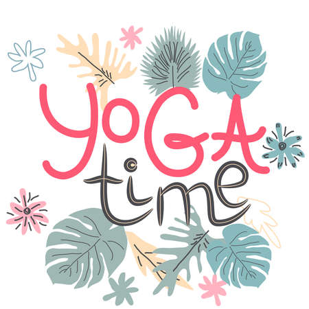 yoga time inscription, quote about yoga of life, hand lettering phrase decorated with leaves and flowers