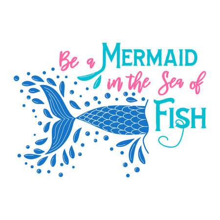 Be a mermaid in the sea of fish. Mermaid tail card with splashing water. Inspirational quote about summer, love and the sea.
