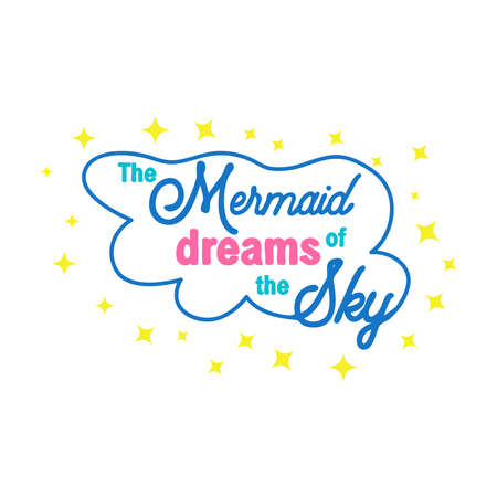 The mermaid dreams of swimming in the sky among the stars. Mermaid tail card with water splashes, stars. Inspirational quote about summer, love and the sea.