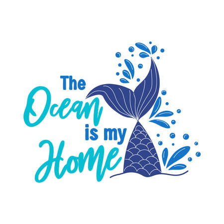 Quote about mermaids and mermaid tail with splashes. Inspirational quote about the sea. Mermaid card with hand drawn sea elements and lettering. summer quote.