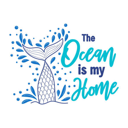 The sea is my home. Mermaid tail card with water splashes, stars. Inspirational quote about summer, love and the sea.