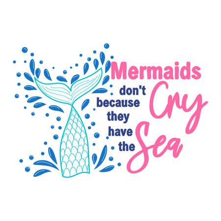 Mermaids don't cry because they have the sea. The sea is the tears of mermaids. Mermaid tail card with splashing water. Inspirational quote about summer, love and the sea.