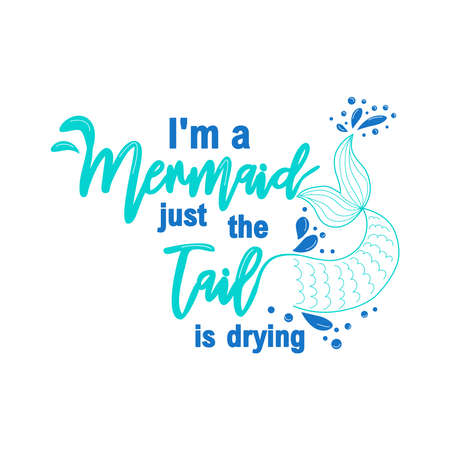 I am a mermaid and the tail is drying. Mermaid card with hand drawn marine elements and lettering. Inspirational quote about love and the sea.