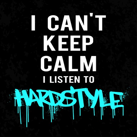 Lettering. I CAN'T KEEP CALM I LISTEN TO HARDSTYLE. Illustration
