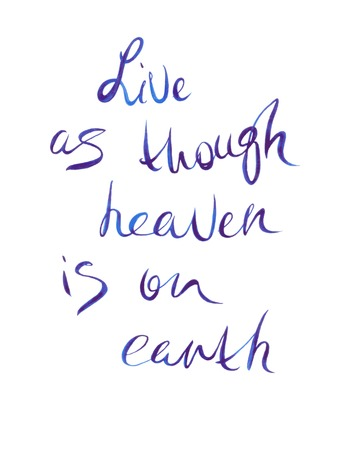 locution: Watercolor lettering. Live as though heaven is on earth
